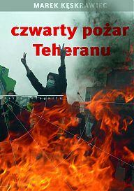 """Marek Kęskrawiec """"Czwarty pożar Teheranu""""."""